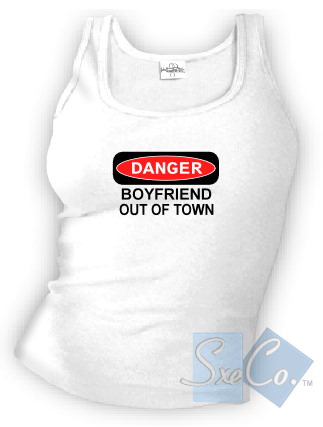 DANGER - BOYFRIEND OUT OF TOWN tank top